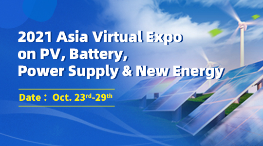 2021 Asia Virtual Expo on PV, Battery, Power Supply  & New Energy